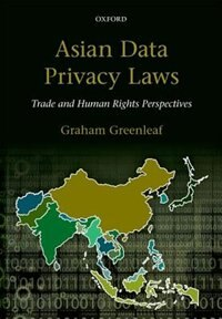 Book Asian Data Privacy Laws: Trade and Human Rights Perspectives by Graham Greenleaf
