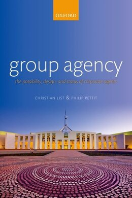 Book Group Agency: The Possibility, Design, and Status of Corporate Agents by Christian List