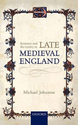 Book Romance and the Gentry in Late Medieval England by Michael Johnston