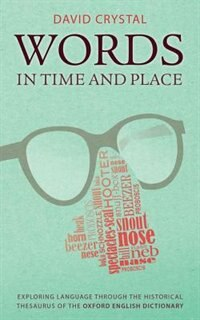 Words in Time and Place: Exploring Language Through the Historical Thesaurus of the Oxford English…