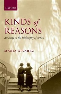 Book Kinds of Reasons: An Essay in the Philosophy of Action by Maria Alvarez