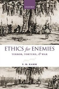 Book Ethics for Enemies: Terror, Torture, and War by F. M. Kamm