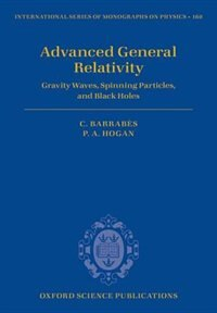 Book Advanced General Relativity: Gravity Waves, Spinning Particles, and Black Holes by Claude Barrabes