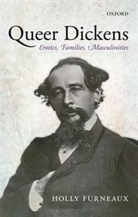 Book Queer Dickens: Erotics, Families, Masculinities by Holly Furneaux