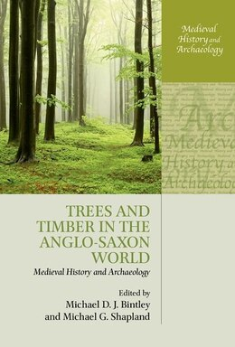 Book Trees and Timber in the Anglo-Saxon World by Michael D. J. Bintley