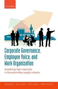 Corporate Governance, Employee Voice, and Work Organization: Sustaining High-Road Jobs in the…