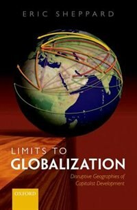 Book Limits to Globalization: The Disruptive Geographies of Capitalist Development by Eric Sheppard