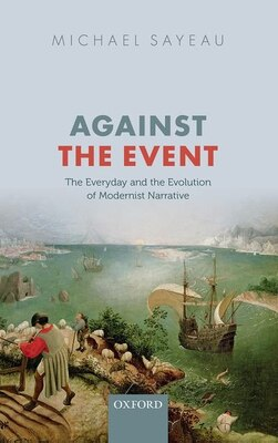 Book Against the Event: The Everyday and Evolution of Modernist Narrative by Michael Sayeau