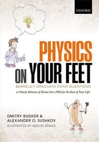 Book Physics on Your Feet: Berkeley Graduate Exam Questions: or Ninety Minutes of Shame but a PhD for… by Dmitry Budker