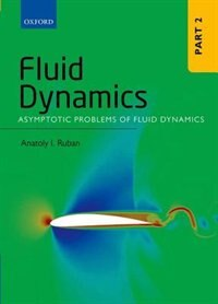 Book Fluid Dynamics: Part 2: Asymptotic Problems of Fluid Dynamics by Anatoly I. Ruban