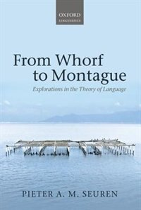 Book From Whorf to Montague: Explorations in the Theory of Language by Pieter A. M. Seuren
