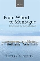 From Whorf to Montague: Explorations in the Theory of Language