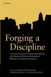 Book Forging a Discipline: A Critical Assessment of Oxfords Development of the Study of Politics and… by Christopher Hood