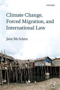 Book Climate Change, Forced Migration, and International Law by Jane McAdam