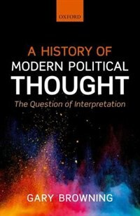Book A History of Modern Political Thought: The Question of Interpretation by Gary Browning