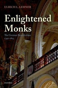 Book Enlightened Monks: The German Benedictines 1740-1803 by Ulrich L. Lehner