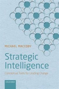 Book Strategic Intelligence: Conceptual Tools for Leading Change by Michael Maccoby