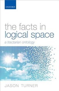 Book The Facts in Logical Space: A Tractarian Ontology by Jason Turner