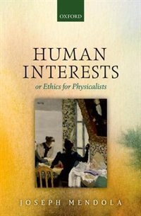 Book Human Interests: or Ethics for Physicalists by Joseph Mendola
