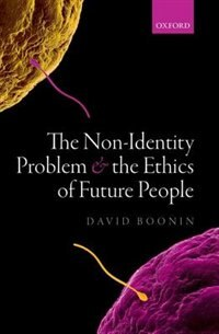 Book The Non-Identity Problem and the Ethics of Future People by David Boonin