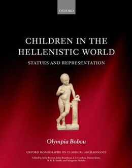 Book Children in the Hellenistic World: Statues and Representation by Olympia Bobou