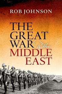 Book The Great War and the Middle East by Rob Johnson