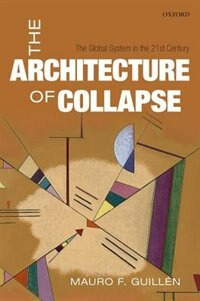 Book The Architecture of Collapse: The Global System in the 21st Century by Mauro F. Guillen