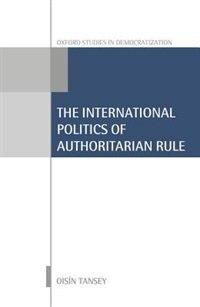 Book International Politics of Authoritarian Rule by Oisin Tansey