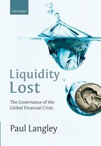 Liquidity Lost: The Governance of the Global Financial Crisis