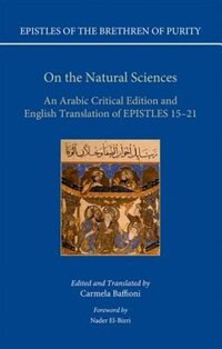 Book On the Natural Sciences: An Arabic critical edition and English translation of Epistles 15-21 by Carmela Baffioni
