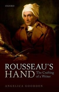 Book Rousseaus Hand: The Crafting of a Writer by Angelica Goodden