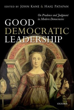 Book Good Democratic Leadership: On Prudence and Judgment in Modern Democracies by John Kane