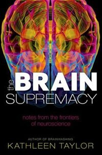 Book The Brain Supremacy: Notes from the frontiers of neuroscience by Kathleen Taylor