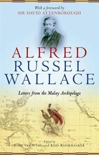 Book Alfred Russel Wallace: Letters from the Malay Archipelago by John van Wyhe
