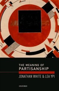 Book The Meaning of Partisanship by Jonathan White