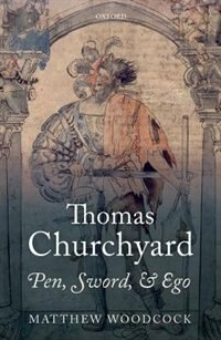 Book Thomas Churchyard: Pen, Sword, and Ego by Matthew Woodcock