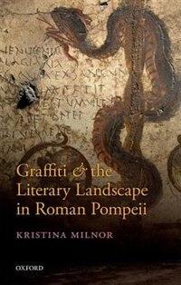Book Graffiti and the Literary Landscape in Roman Pompeii by Kristina Milnor