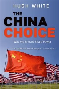 Book The China Choice: Why We Should Share Power by Hugh White