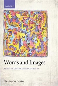 Book Words and Images: An Essay on the Origin of Ideas by Christopher Gauker