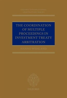 Book The Coordination of Multiple Proceedings in Investment Treaty Arbitration by Hanno Wehland
