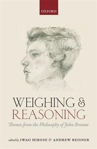 Book Weighing and Reasoning: Themes from the Philosophy of John Broome by Iwao Hirose