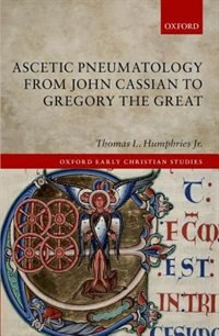 Book Ascetic Pneumatology from John Cassian to Gregory the Great by Thomas L. Humphries