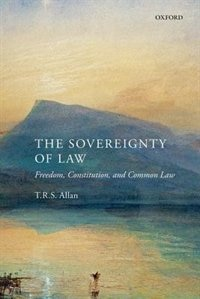 Book The Sovereignty of Law: Freedom, Constitution, and Common Law by T.R.S. Allan