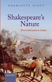 Book Shakespeares Nature: From Cultivation to Culture by Charlotte Scott