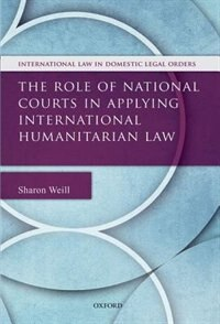 Book The Role of National Courts in Applying International Humanitarian Law by Sharon Weill