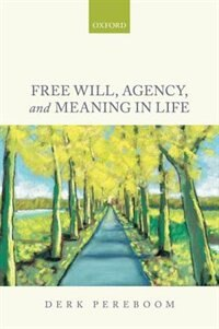 Book Free Will, Agency, and Meaning in Life by Derk Pereboom