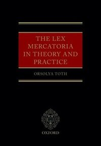 The Lex Mercatoria in Theory and Practice