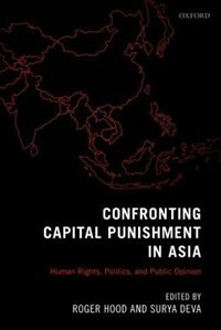 Book Confronting Capital Punishment in Asia: Human Rights, Politics and Public Opinion by Roger Hood
