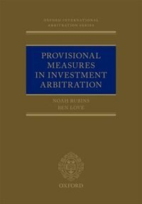 Book Provisional Measures in Investment Arbitration by Noah Rubins