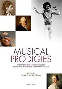 Book Musical Prodigies: Interpretations from Psychology, Education, Musicology, and Ethnomusicology by Gary E. McPherson